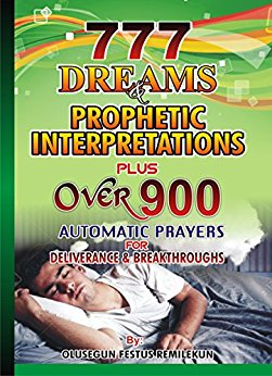 777 Dreams and Prophetic Declarations plus over 900 Authomatic Prayers and Deliverance