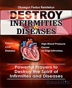 DESTROY INFIRMITIES AND DISEASES