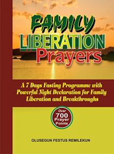 Family Liberation Prayers: A 7 Days Fasting Programme with Powerful Night Declaration for Family Liberation and Breakthroughs