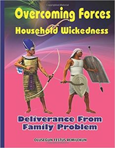 Overcoming Forces of Household Wickedness: Deliverance from Family Problem